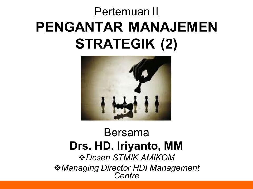Pertemuan II PENGANTAR MANAJEMEN STRATEGIK (2)