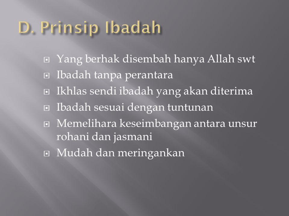 D. Prinsip Ibadah Yang berhak disembah hanya Allah swt
