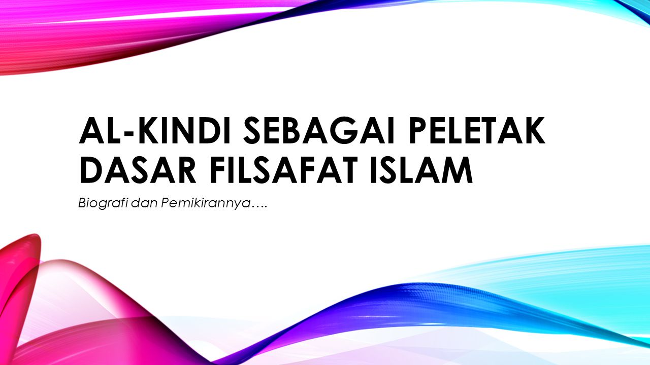 AL-KINDI SEBAGAI PELETAK DASAR FILSAFAT ISLAM