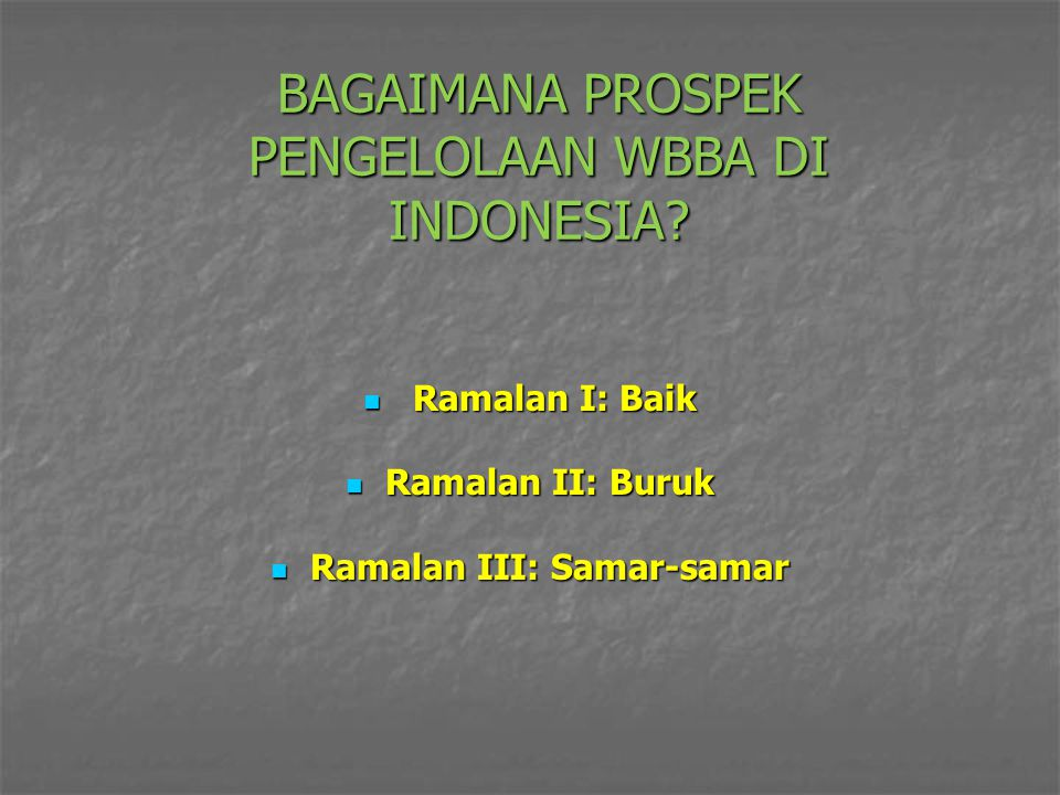 BAGAIMANA PROSPEK PENGELOLAAN WBBA DI INDONESIA