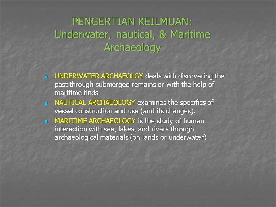 PENGERTIAN KEILMUAN: Underwater, nautical, & Maritime Archaeology