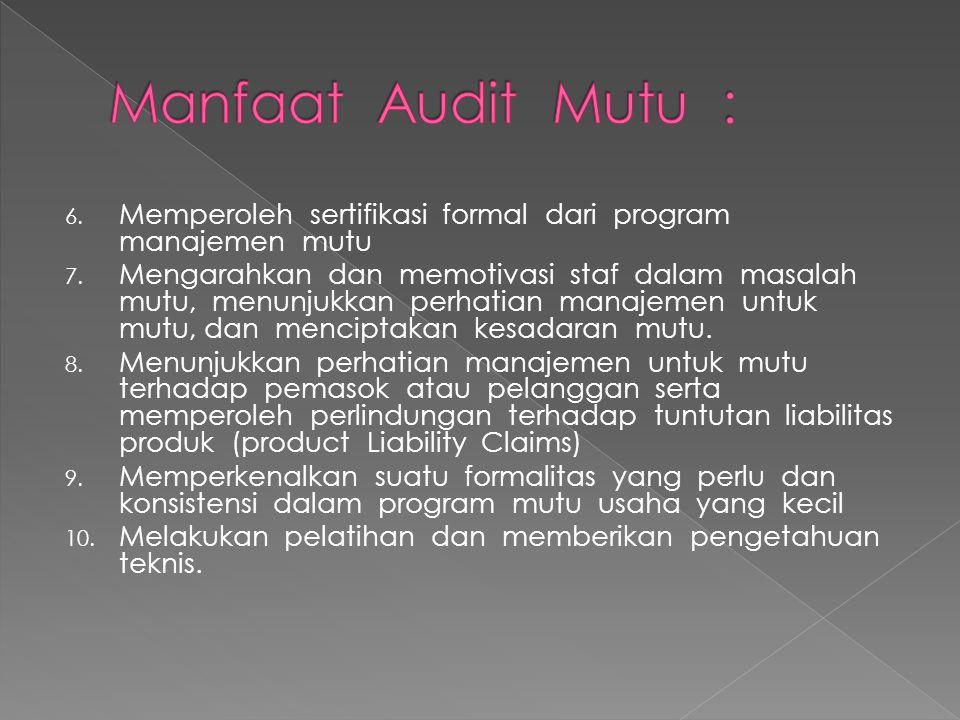 Manfaat Audit Mutu : Memperoleh sertifikasi formal dari program manajemen mutu.