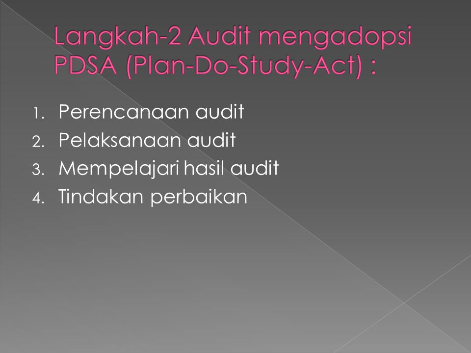 Langkah-2 Audit mengadopsi PDSA (Plan-Do-Study-Act) :