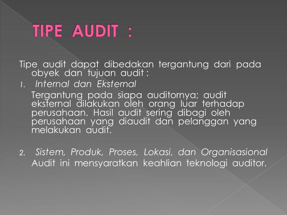 TIPE AUDIT : Tipe audit dapat dibedakan tergantung dari pada obyek dan tujuan audit : Internal dan Eksternal.
