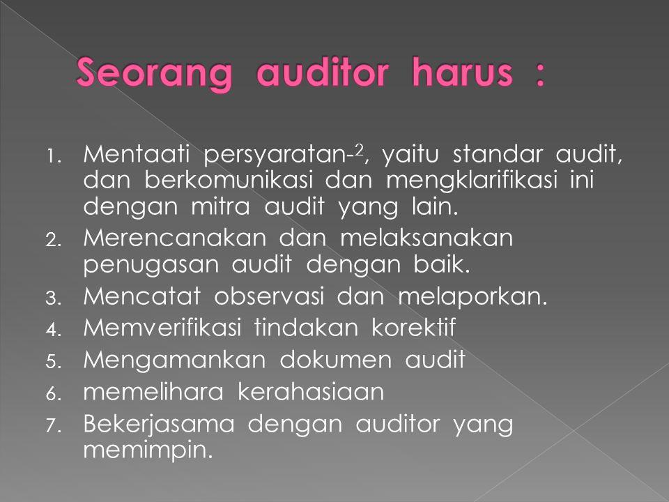 Seorang auditor harus :