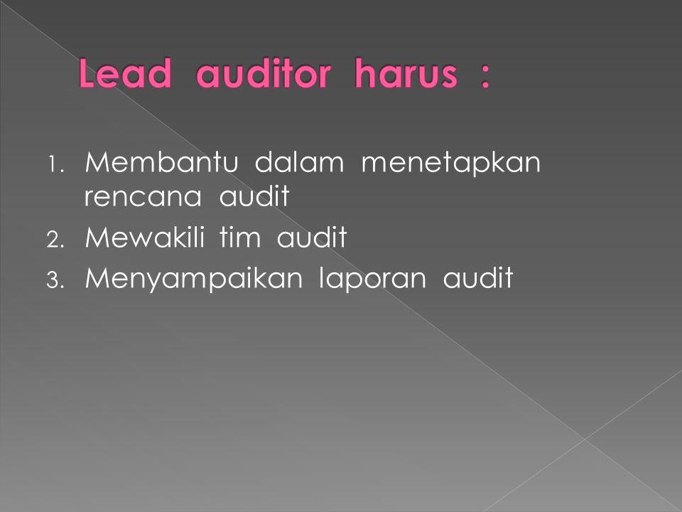 Lead auditor harus : Membantu dalam menetapkan rencana audit
