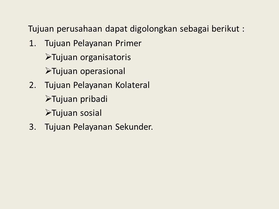 Tujuan perusahaan dapat digolongkan sebagai berikut :