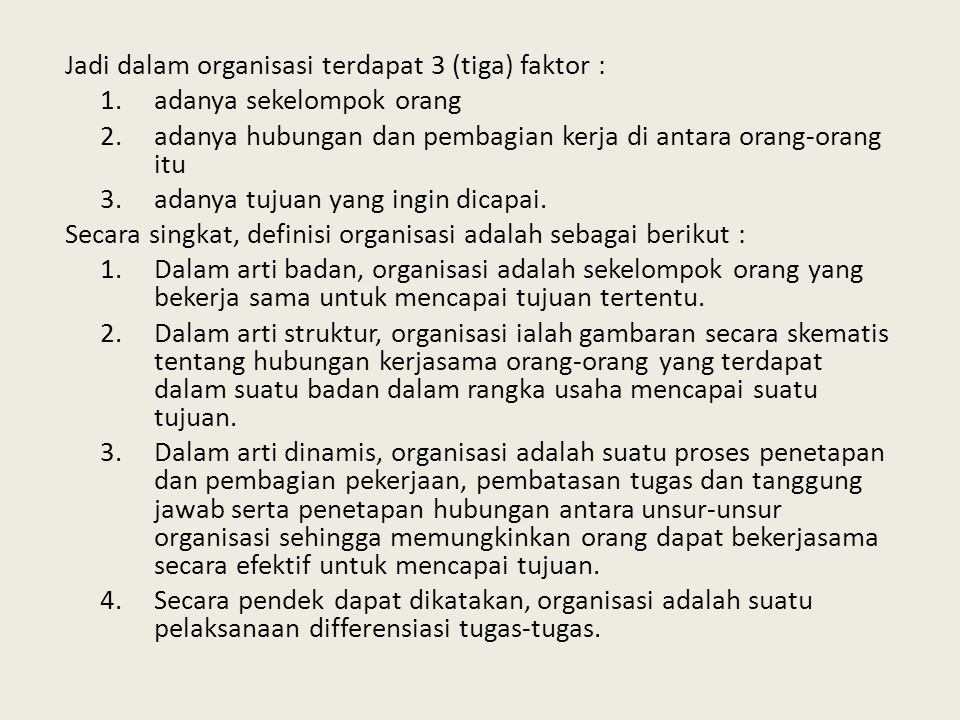 Jadi dalam organisasi terdapat 3 (tiga) faktor :