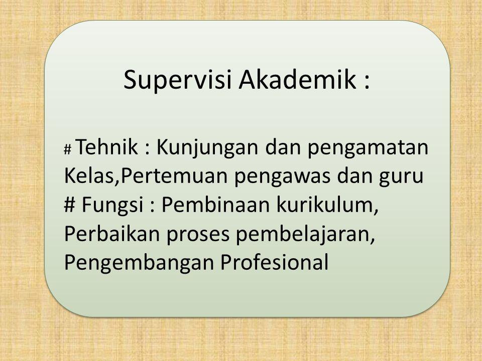 Supervisi Akademik : # Tehnik : Kunjungan dan pengamatan Kelas,Pertemuan pengawas dan guru.