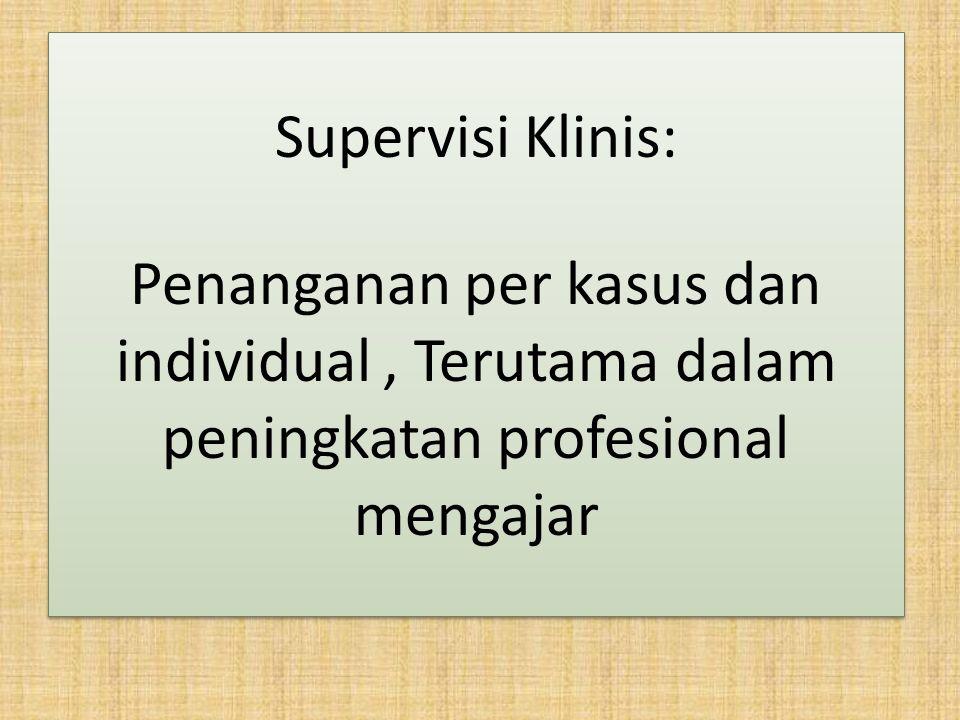 Supervisi Klinis: Penanganan per kasus dan individual , Terutama dalam peningkatan profesional mengajar.