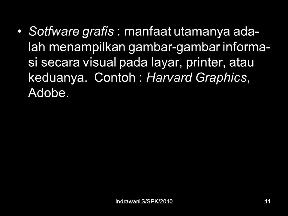 Sotfware grafis : manfaat utamanya ada-lah menampilkan gambar-gambar informa-si secara visual pada layar, printer, atau keduanya. Contoh : Harvard Graphics, Adobe.