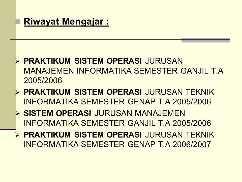 Riwayat Mengajar : PRAKTIKUM SISTEM OPERASI JURUSAN MANAJEMEN INFORMATIKA SEMESTER GANJIL T.A 2005/2006.