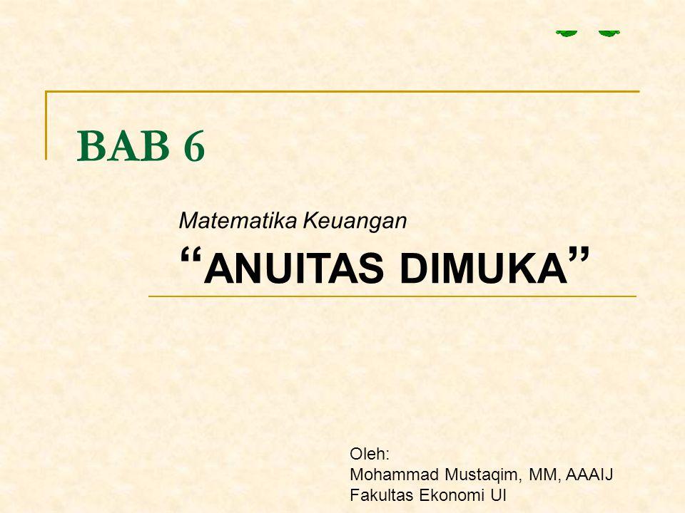 ANUITAS DIMUKA BAB 6 Matematika Keuangan Oleh: