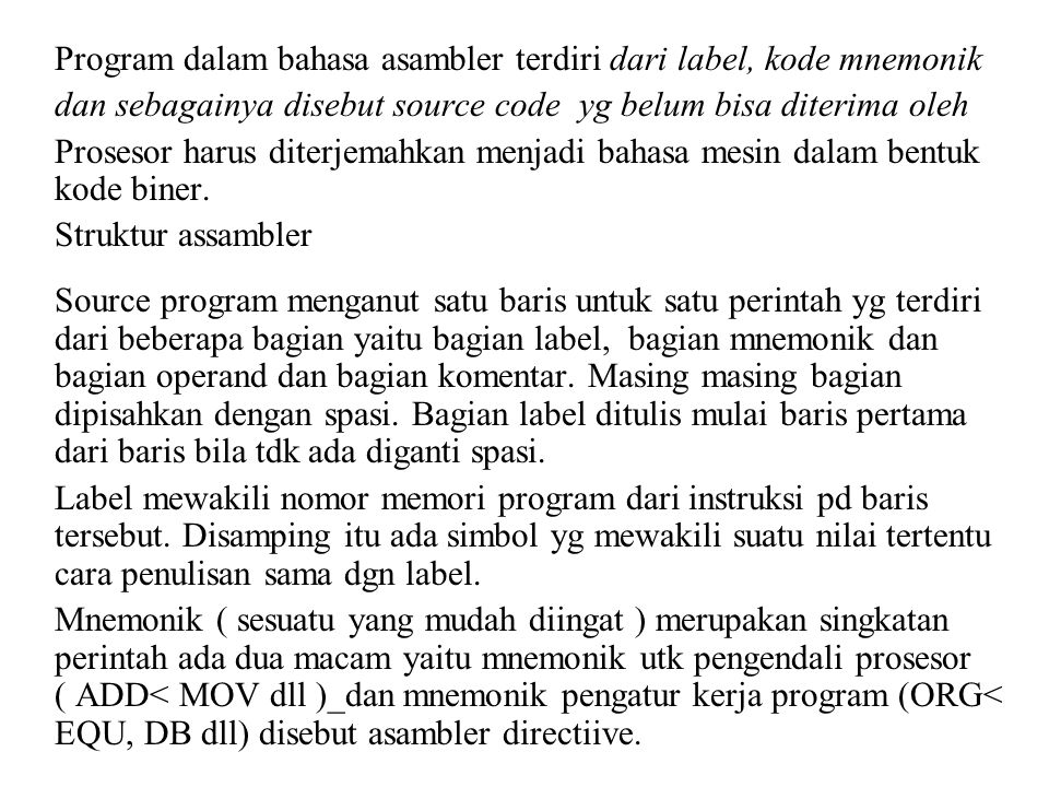 Program dalam bahasa asambler terdiri dari label, kode mnemonik