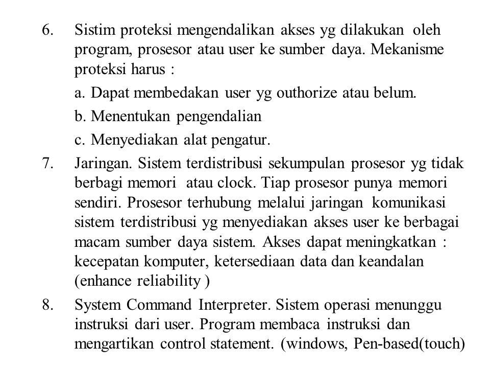 Sistim proteksi mengendalikan akses yg dilakukan oleh program, prosesor atau user ke sumber daya. Mekanisme proteksi harus :