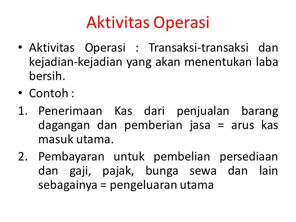 Aktivitas Operasi Aktivitas Operasi : Transaksi-transaksi dan kejadian-kejadian yang akan menentukan laba bersih.