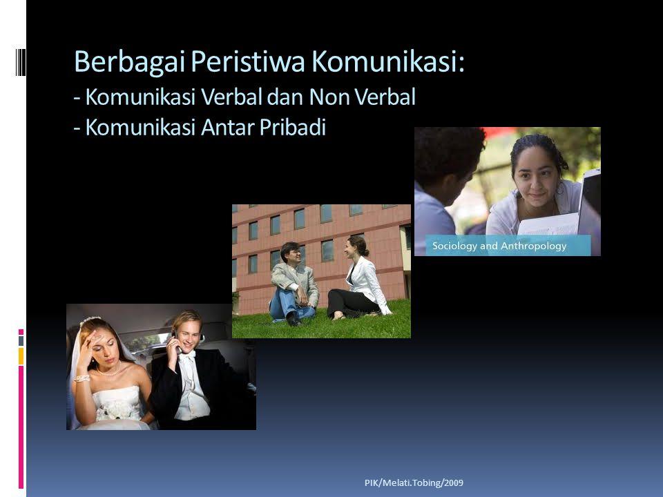 Berbagai Peristiwa Komunikasi: - Komunikasi Verbal dan Non Verbal - Komunikasi Antar Pribadi