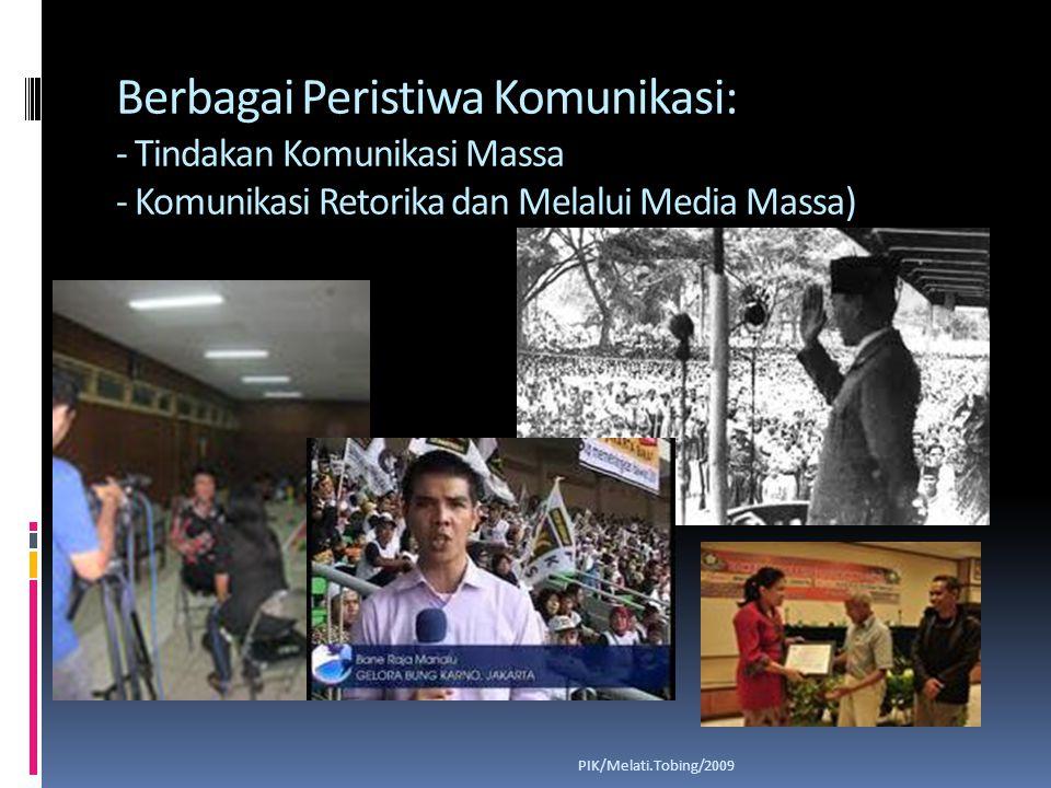 Berbagai Peristiwa Komunikasi: - Tindakan Komunikasi Massa - Komunikasi Retorika dan Melalui Media Massa)
