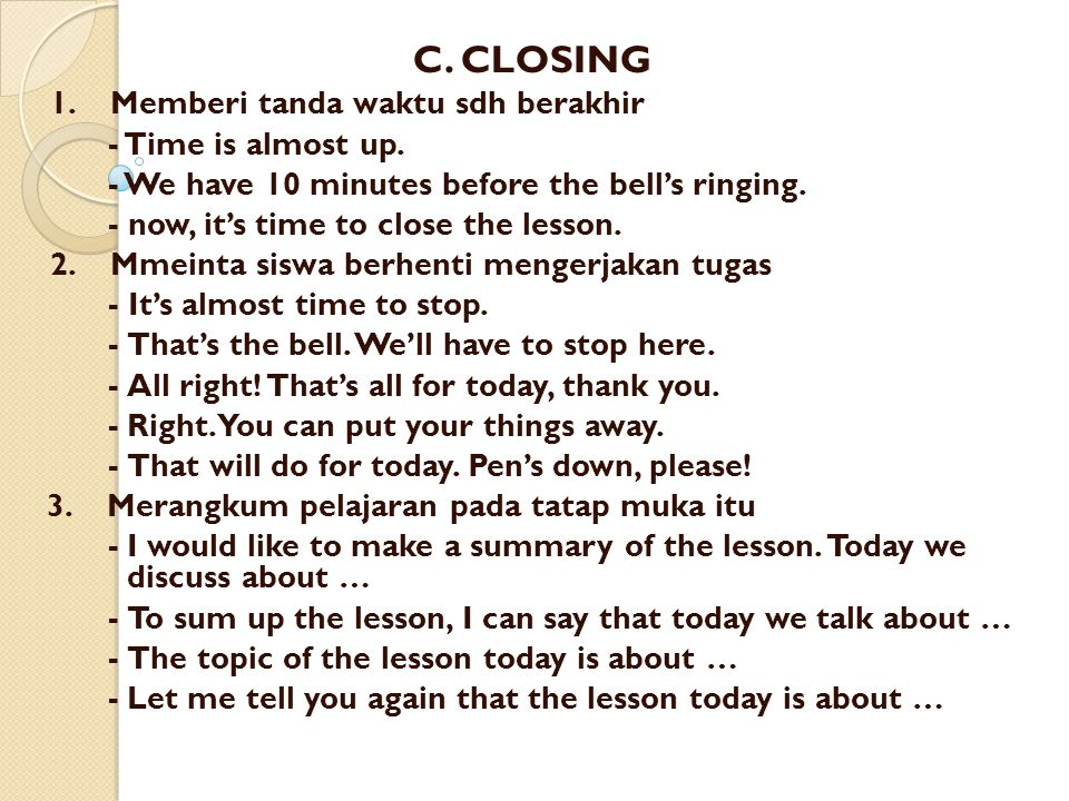 C. CLOSING 1. Memberi tanda waktu sdh berakhir - Time is almost up.