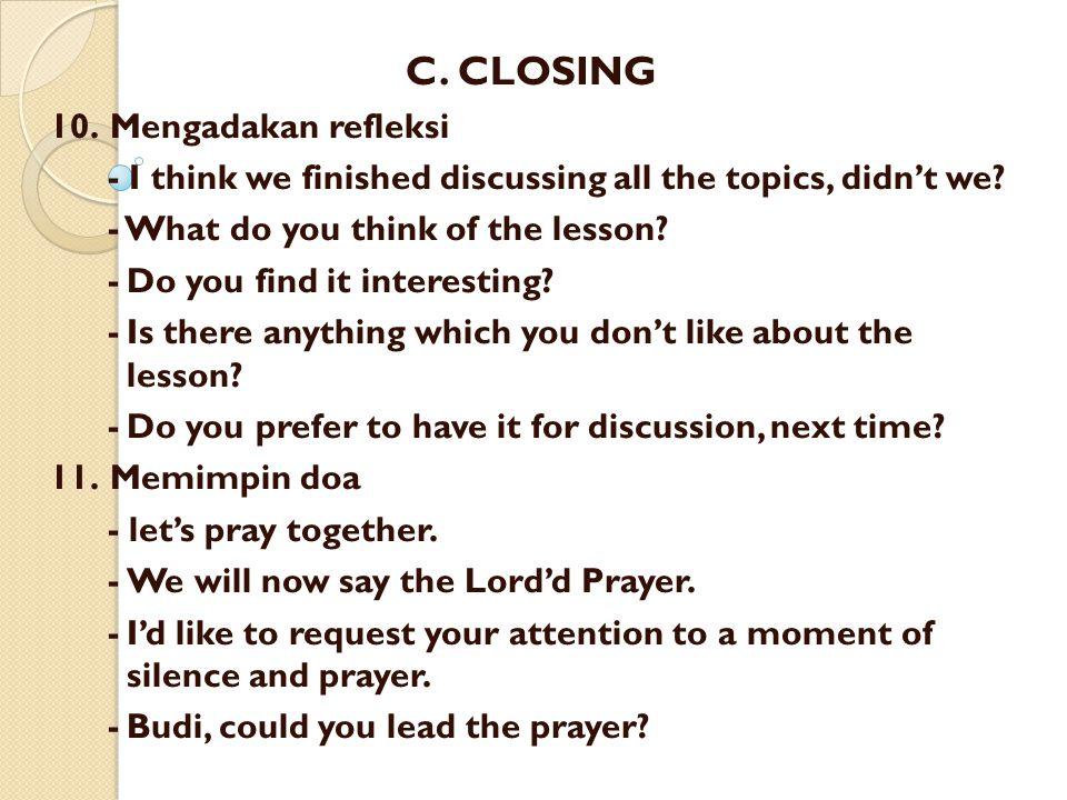 C. CLOSING 10. Mengadakan refleksi
