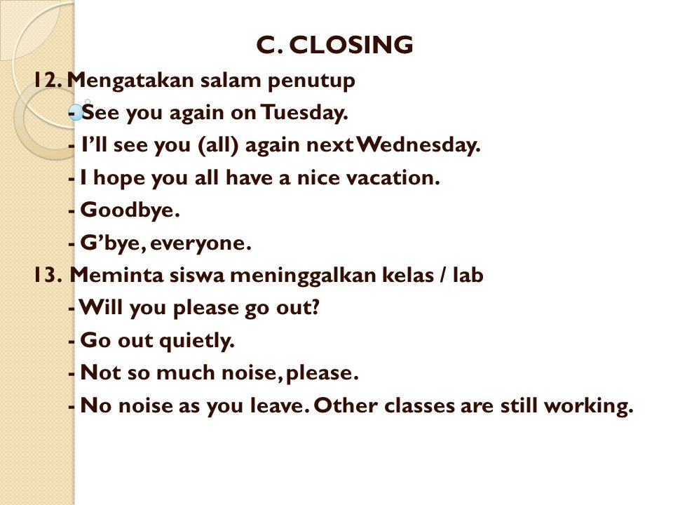 C. CLOSING 12. Mengatakan salam penutup - See you again on Tuesday.