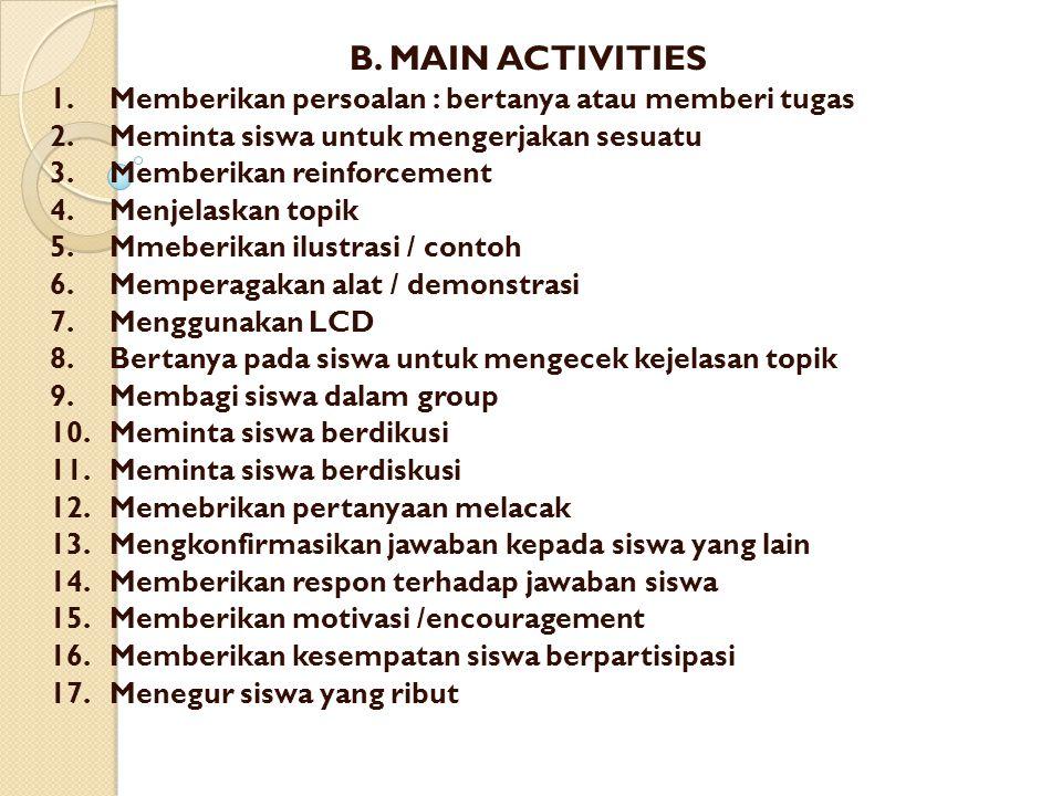 B. MAIN ACTIVITIES 1. Memberikan persoalan : bertanya atau memberi tugas. 2. Meminta siswa untuk mengerjakan sesuatu.