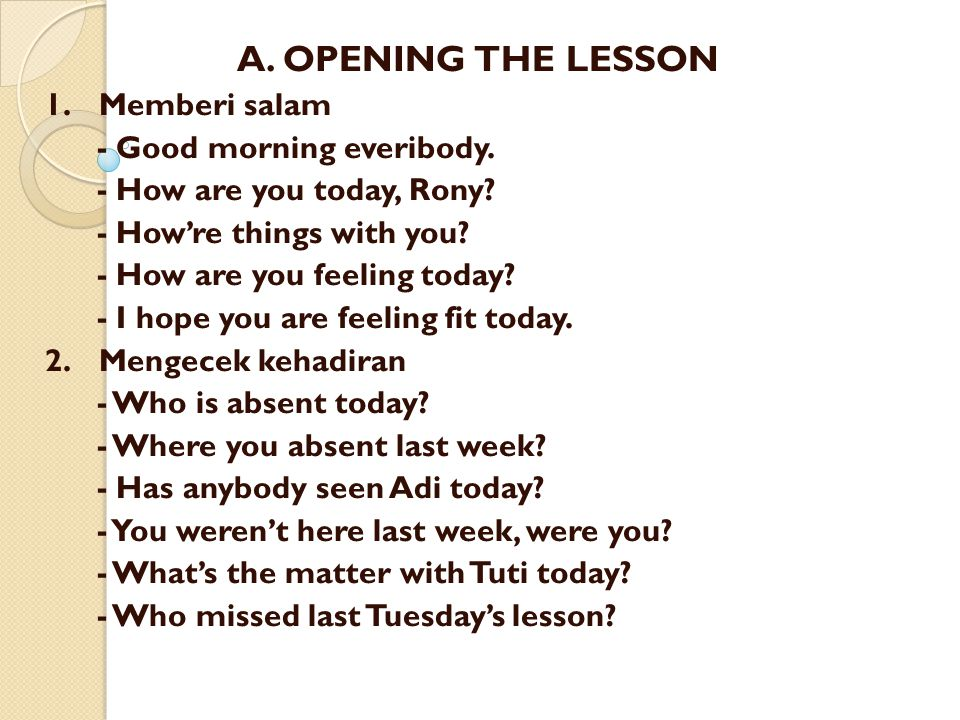 A. OPENING THE LESSON 1. Memberi salam - Good morning everibody.