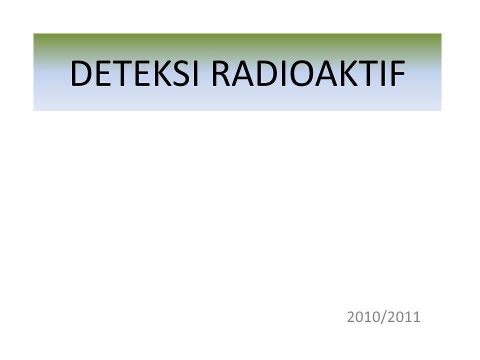 DETEKSI RADIOAKTIF 2010/2011
