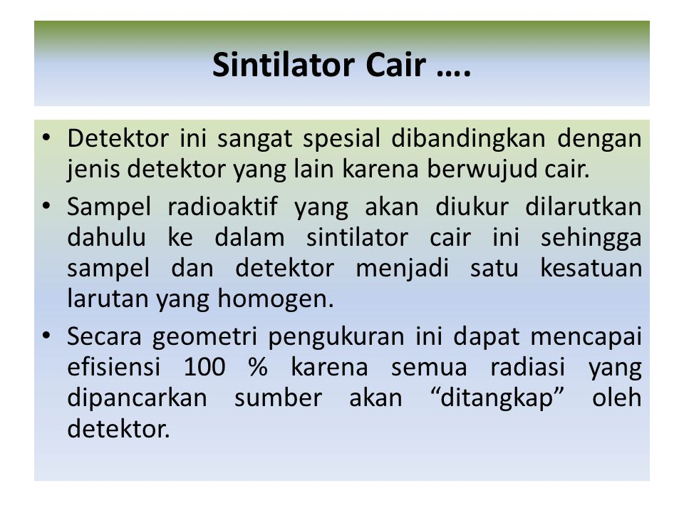 Sintilator Cair …. Detektor ini sangat spesial dibandingkan dengan jenis detektor yang lain karena berwujud cair.