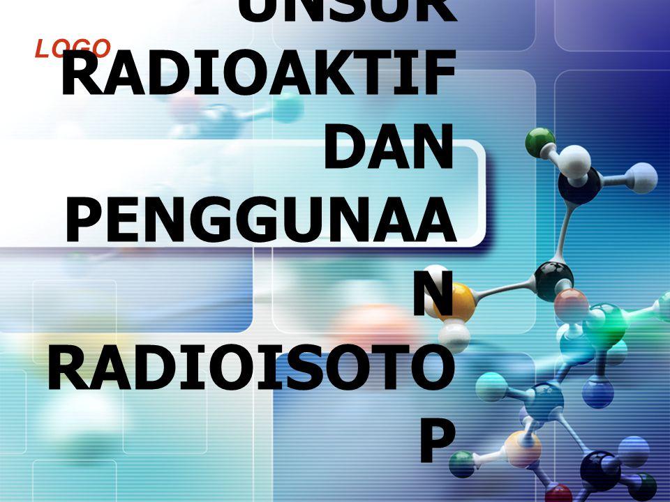 UNSUR RADIOAKTIF DAN PENGGUNAAN RADIOISOTOP