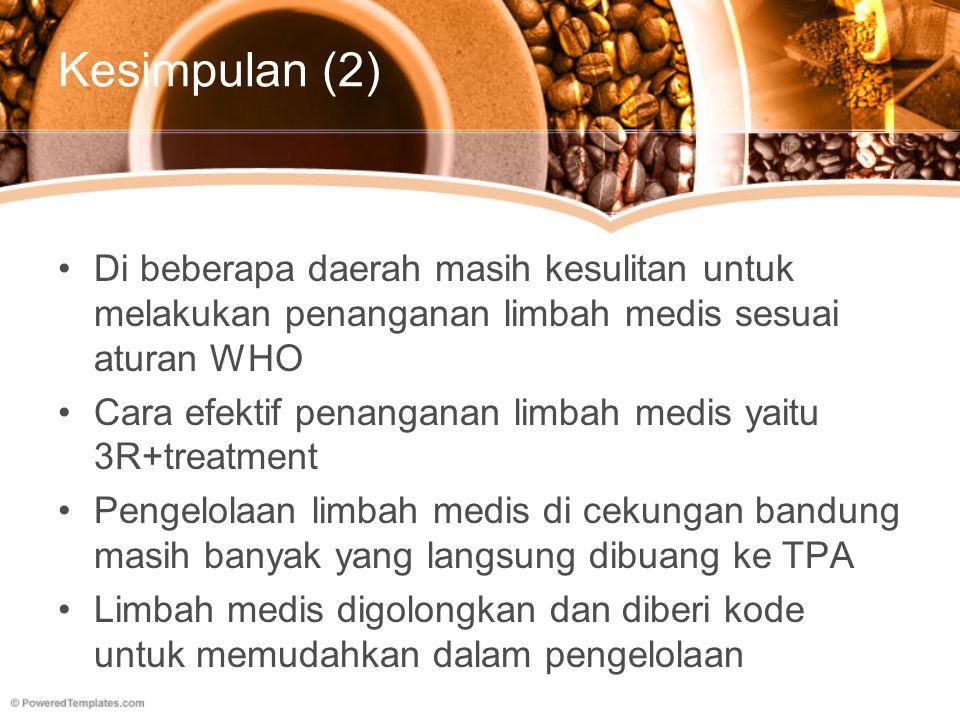 Kesimpulan (2) Di beberapa daerah masih kesulitan untuk melakukan penanganan limbah medis sesuai aturan WHO.