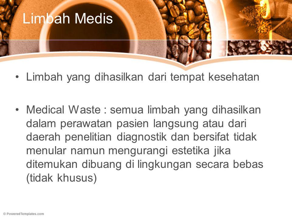 Limbah Medis Limbah yang dihasilkan dari tempat kesehatan