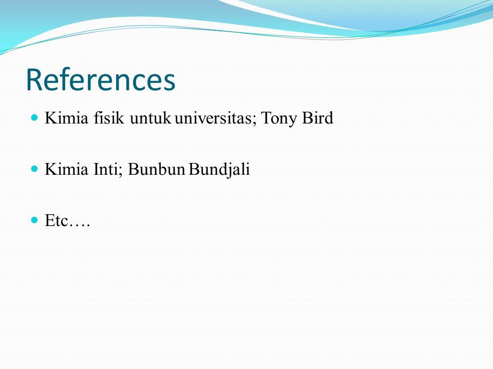 References Kimia fisik untuk universitas; Tony Bird