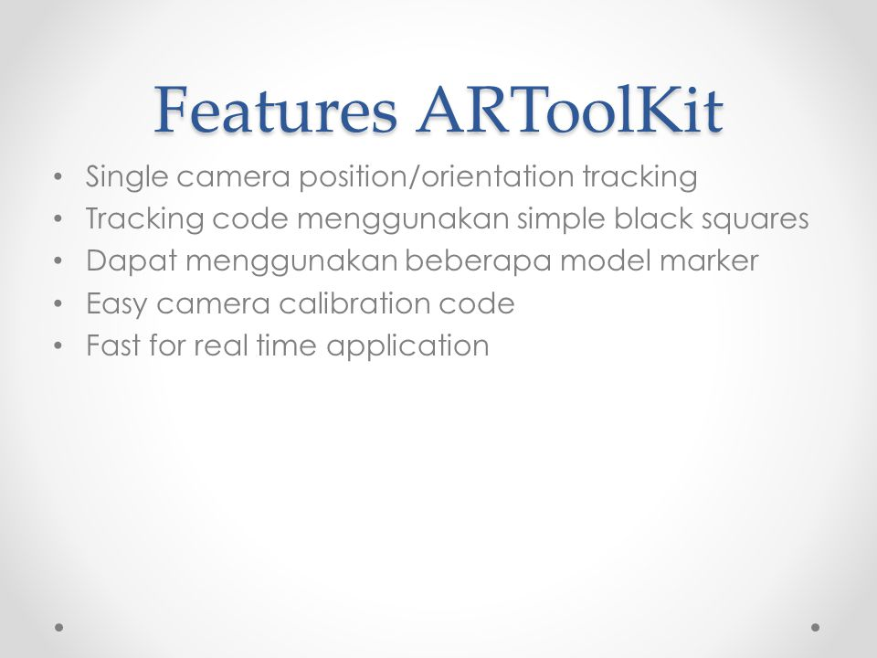 Features ARToolKit Single camera position/orientation tracking