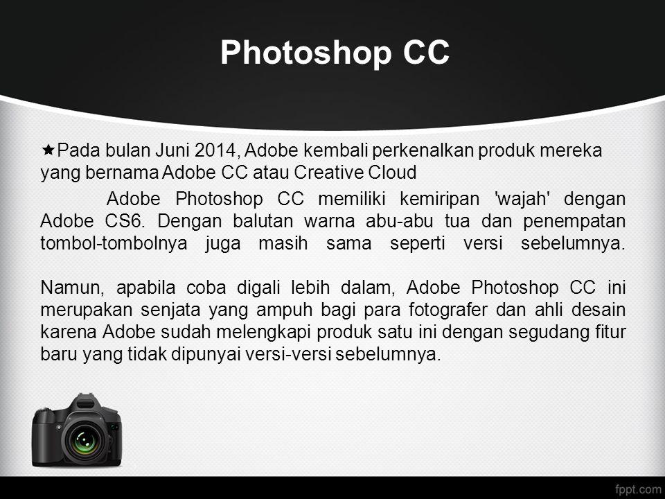 Photoshop CC Pada bulan Juni 2014, Adobe kembali perkenalkan produk mereka yang bernama Adobe CC atau Creative Cloud.