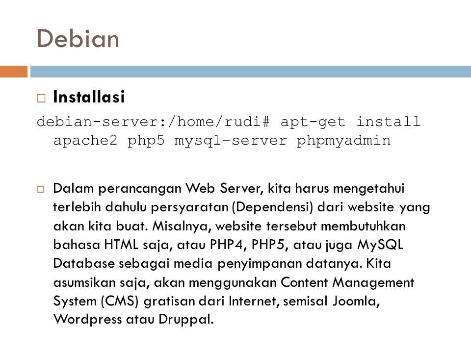 Debian Installasi. debian-server:/home/rudi# apt-get install apache2 php5 mysql-server phpmyadmin.