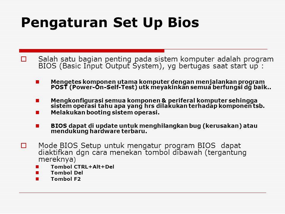Pengaturan Set Up Bios Salah satu bagian penting pada sistem komputer adalah program BIOS (Basic Input Output System), yg bertugas saat start up :