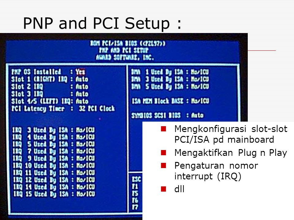 PNP and PCI Setup : Mengkonfigurasi slot-slot PCI/ISA pd mainboard