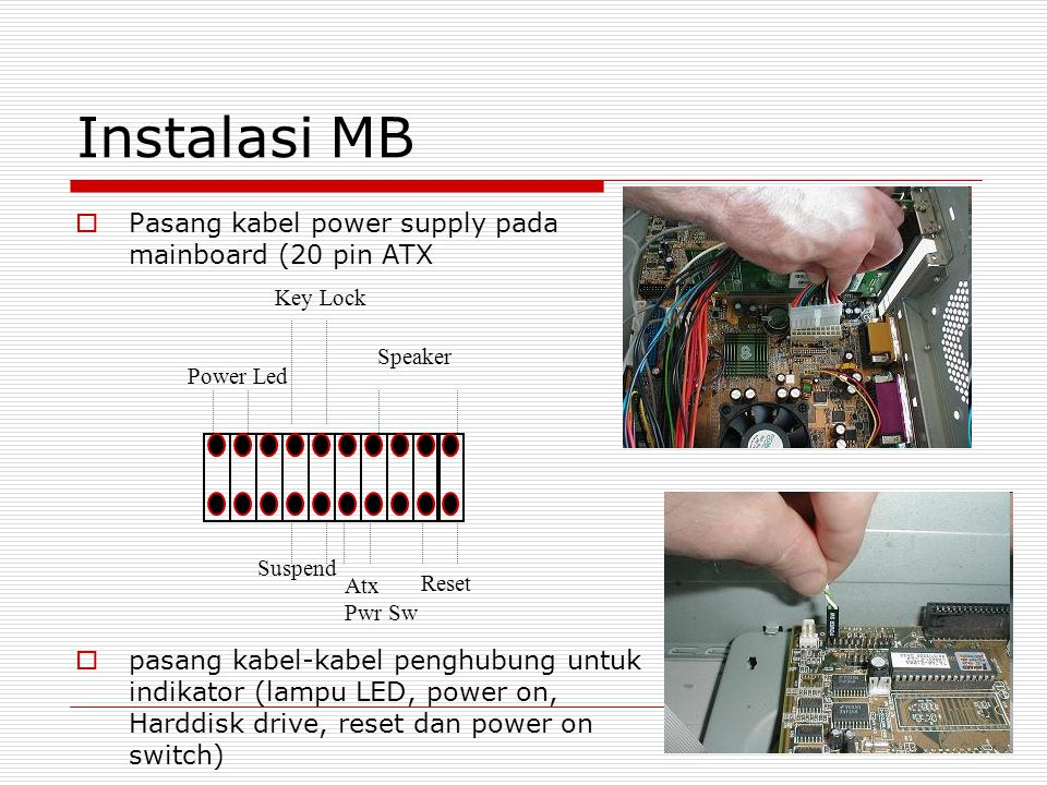 Instalasi MB Pasang kabel power supply pada mainboard (20 pin ATX