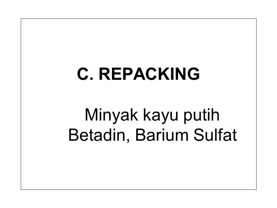 C. REPACKING Minyak kayu putih Betadin, Barium Sulfat