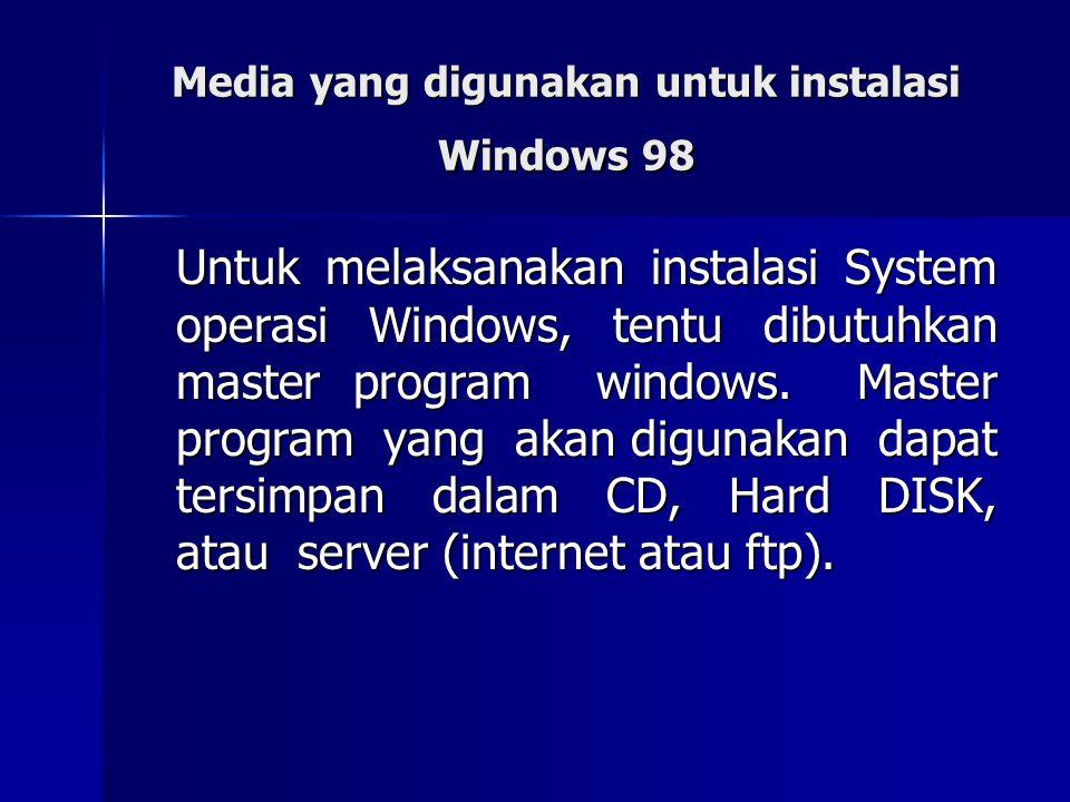 Media yang digunakan untuk instalasi Windows 98