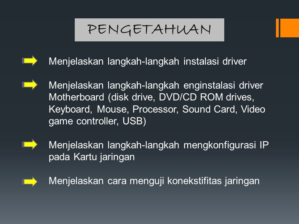 PENGETAHUAN Menjelaskan langkah-langkah instalasi driver