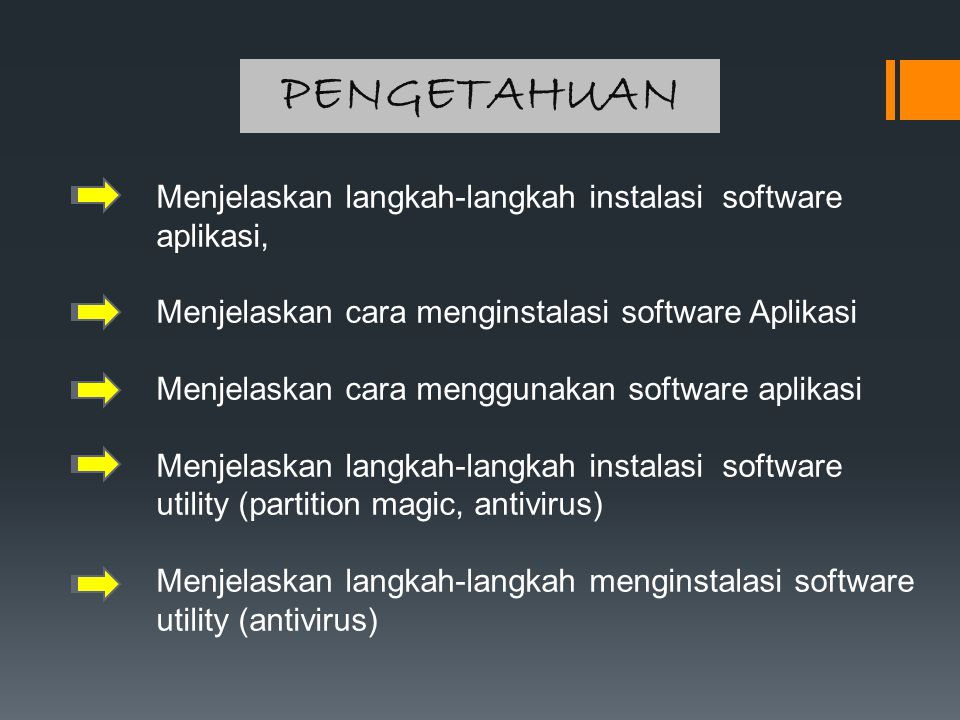 PENGETAHUAN Menjelaskan langkah-langkah instalasi software aplikasi,