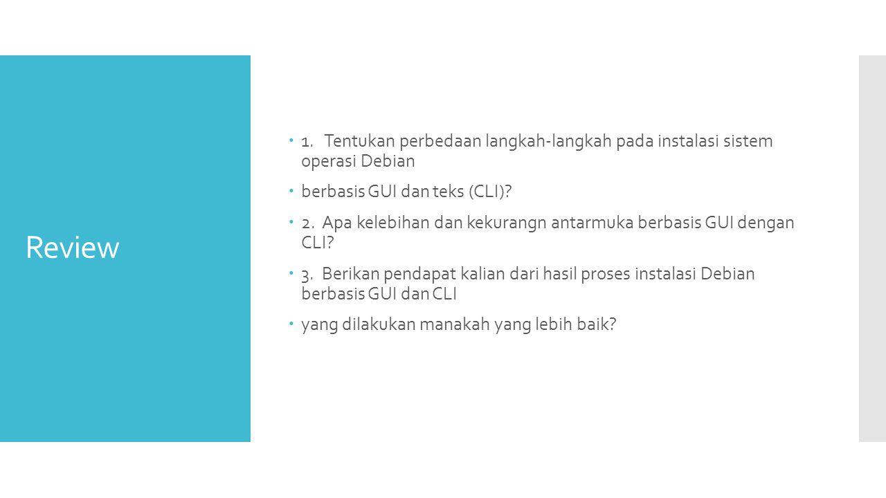 1. Tentukan perbedaan langkah-langkah pada instalasi sistem operasi Debian