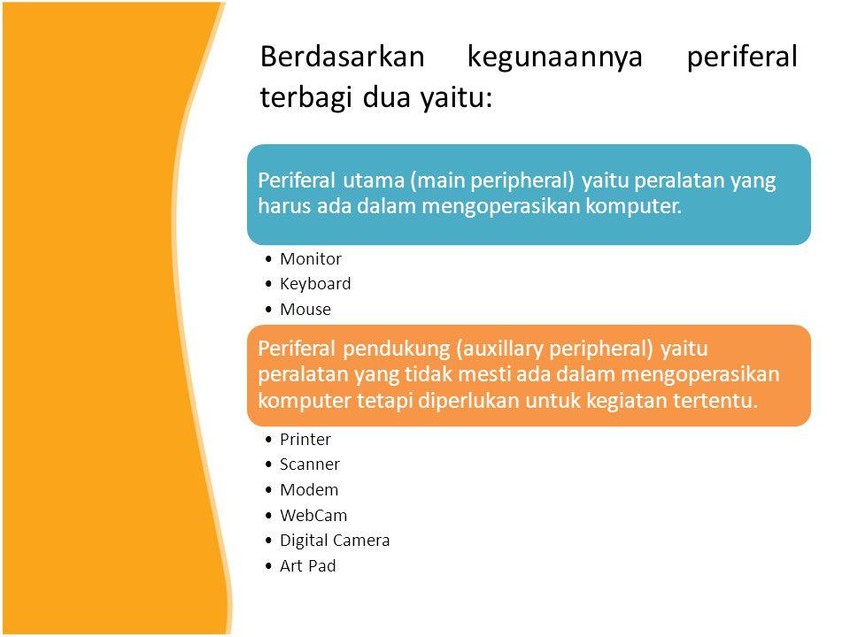 Berdasarkan kegunaannya periferal terbagi dua yaitu: