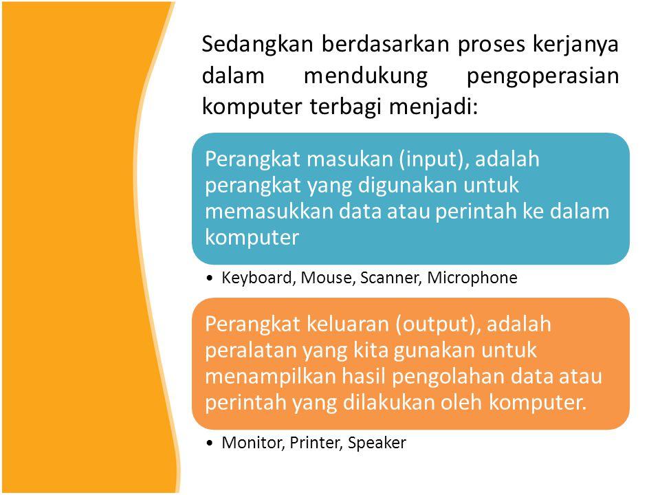 Sedangkan berdasarkan proses kerjanya dalam mendukung pengoperasian komputer terbagi menjadi: