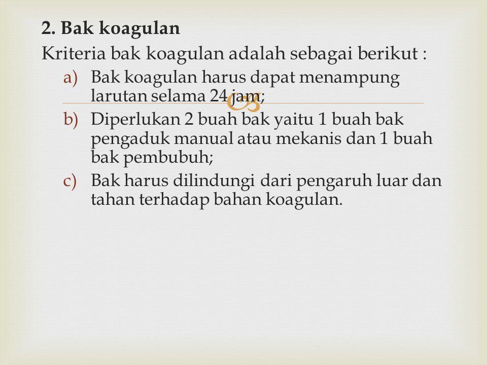 Kriteria bak koagulan adalah sebagai berikut :