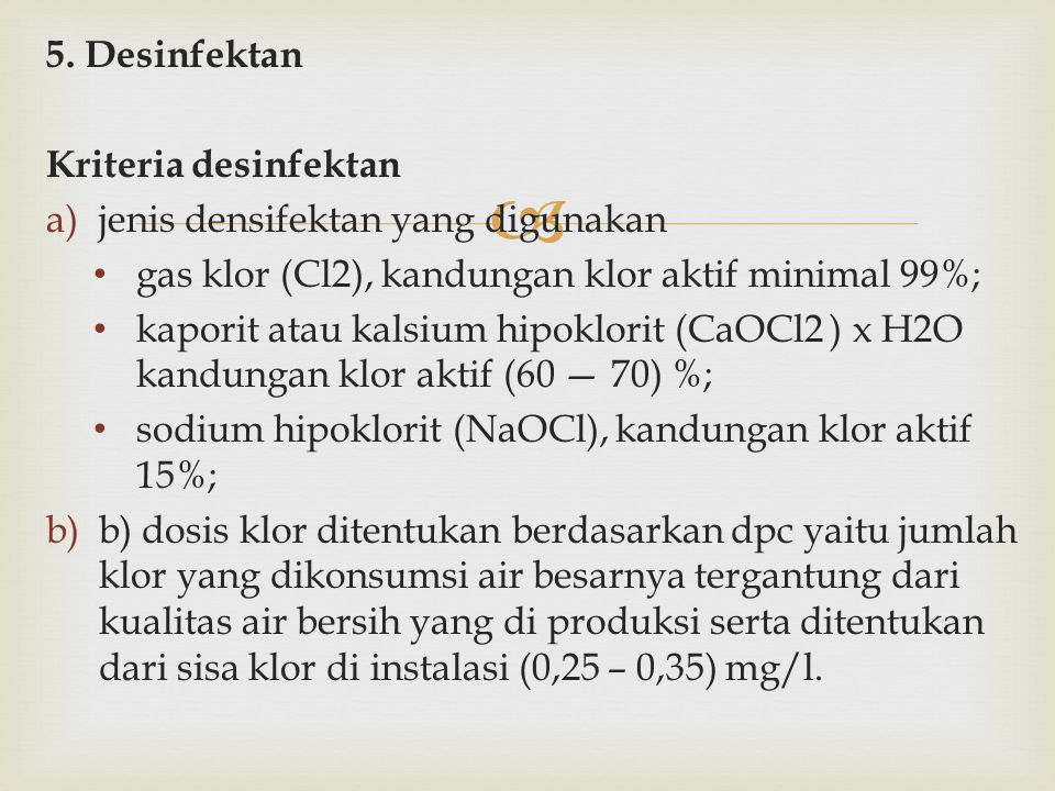 5. Desinfektan Kriteria desinfektan. jenis densifektan yang digunakan. gas klor (Cl2), kandungan klor aktif minimal 99%;