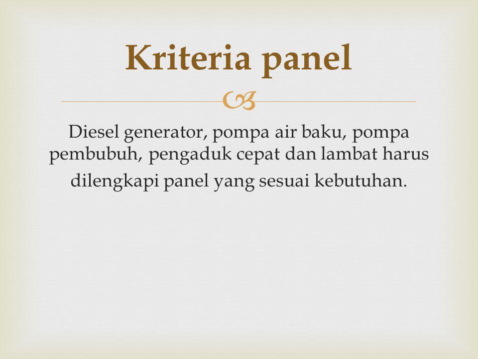 Kriteria panel Diesel generator, pompa air baku, pompa pembubuh, pengaduk cepat dan lambat harus dilengkapi panel yang sesuai kebutuhan.