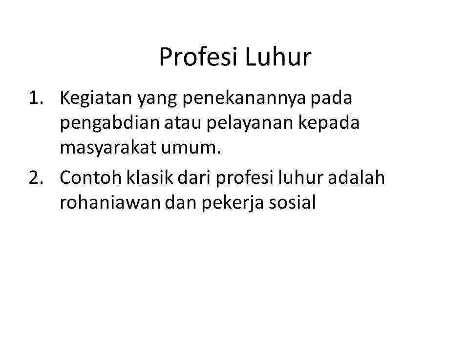 Profesi Luhur Kegiatan yang penekanannya pada pengabdian atau pelayanan kepada masyarakat umum.